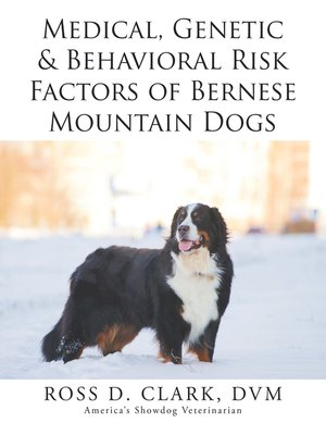 cover image of Medical, Genetic & Behavioral Risk Factors of Bernese Mountain Dogs